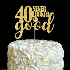 40 cake topper 40 never looked so cake topper 40th birthday party decor many