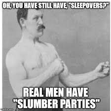 Slumber Party Meme - sleepover imgflip