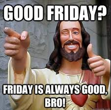 Friday Memes - good friday 2016 best funny memes heavy com page 3