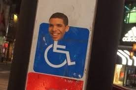 Drake In A Wheel Chair Someone Has Been Putting Drake U0027s Face On Wheelchair Signs In