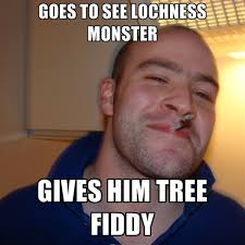 Tree Fiddy Meme - goes to see lochness monster gives him tree fiddy create meme