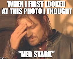 Ned Stark Meme Generator - frustrated boromir meme imgflip