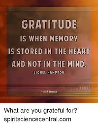 Gratitude Meme - gratitude is when memory is stored in the heart and not in the mindc