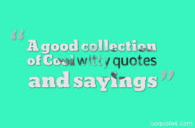 a collection of cool witty quotes and sayings quotes