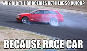 Race Car Meme - why did the groceries get here so quick because race carbecause