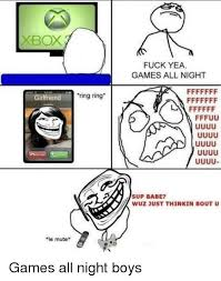 Fuck Yea Memes - xbox fuck yea games all night girlfriend ring ring sup babe wuz