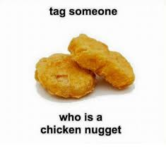 Chicken Nugget Meme - tag someone who is a chicken nugget meme on me me