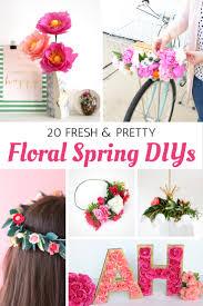 spring diys 20 fresh and pretty floral spring diys 5 minutes for mom