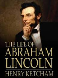 biography of abraham lincoln in english pdf the life of abraham lincoln by henry ketcham