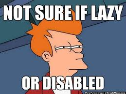 Not Sure Meme - not sure if lazy or disabled create meme