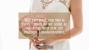 newly married quotes may happiness find you in every corner of the globe as you begin