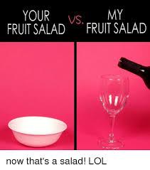 Fruit Salad For Dinner Meme - 25 best memes about fruit salad fruit salad memes