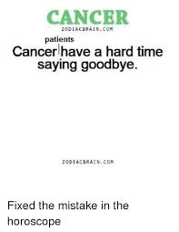Cancer Horoscope Memes - cancer zodiac brai ncom patients cancer have a hard time saying