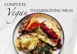 complete vegan thanksgiving dinner 6 recipes the doctor the chef