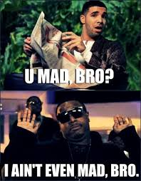 Why You Mad Bro Meme - u mad bro i ain t even mad bro on imgfave