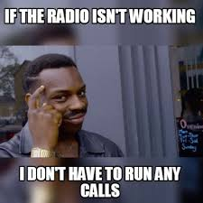 Radio Meme - meme maker if the radio isnt working i dont have to run any calls
