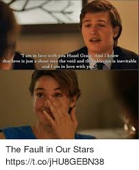 The Fault In Our Stars Meme - i am in love with you hazel grace and i know that love is just a