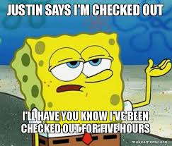 Im Fab Meme - justin says i m checked out i ll have you know i ve been checked out