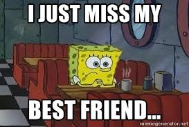 Sad Spongebob Meme - i just miss my best friend sad spongebob 2 meme generator