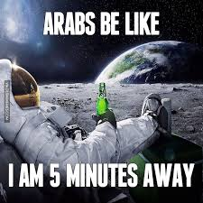 Arabs Meme - arabs be like i am 5 minutes away image dubai memes