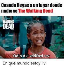 Memes The Walking Dead - cuando llegas a unlugar donde nadie ve the walking dead walking