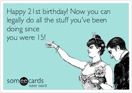 Happy 21 Birthday Meme - happy 21st birthday now you can legally do all the stuff you ve
