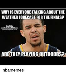 Nba Memes Tumblr - whyiseveryone talking about the weather forecast for the finals nba
