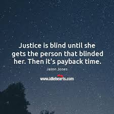Justice Is Blind Jason Jones Quote Justice Is Blind Until She Gets The Person That
