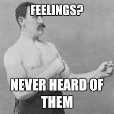 Manly Memes - not manly just unhealthy overly manly man know your meme