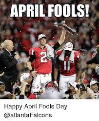 Atlanta Falcons Memes - april fools memes happy april fools day meme on esmemes com