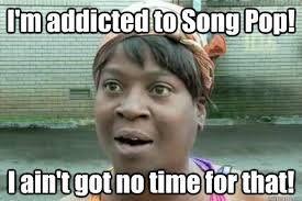 Memes Song - i m addicted to song pop i ain t got no time for that sweet