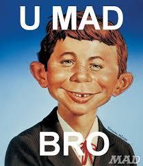 Mad Bro Meme - u mad bro
