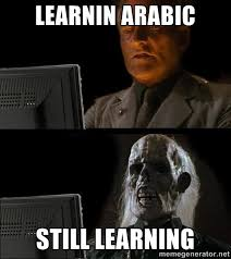 Arabic Meme - image result for meme learning arabic the joys of learning