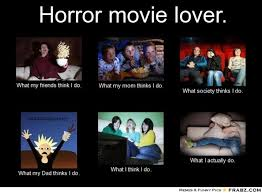 Horror Movie Memes - movie memes frabz horror movie lover what my friends think i do
