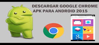 chrome apk descargar chrome android apk