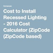 Recessed Lighting Installation Cost Best 25 Recessed Lighting Cost Ideas On Pinterest Interior