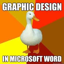 Graphic Design Meme - graphic design in microsoft word tech impaired duck quickmeme