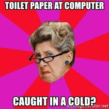 Computer Grandma Meme - toilet paper at computer caught in a cold disgusted grandma
