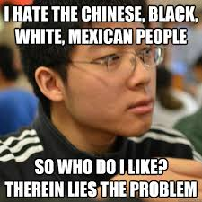 Mexican Racist Memes - i hate the chinese black white mexican people so who do i like