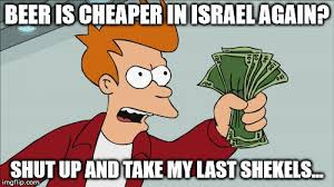 Shekels Meme - what we all felt when lapid s stupid sin tax was repealed imgflip