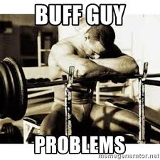 Buff Guy Meme - buff guy problems sad bodybuilder meme generator