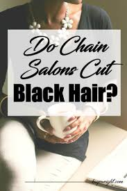 do chain salons cut black hair january 13 2017 kaye wright