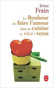 le bonheur dans la cuisine le bonheur de faire l amour dans sa cuisine ldp litterature