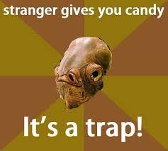 Its A Trap Meme - admiral ackbar thinks it s a trap
