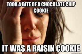 Cookie Meme - first world problems raisin cookie meme by lpawesome on deviantart