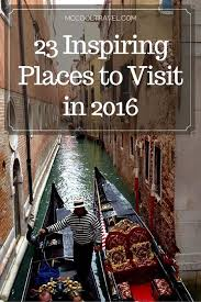 23 absolutely inspiring places to visit in 2016 mccool travel