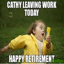 Retirement Meme - cathy leaving work today happy retirement meme retirement sayings