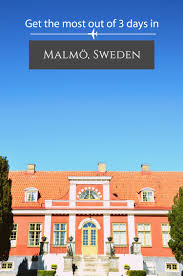 get the most out of three days in malmö
