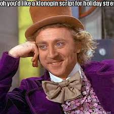 meme maker oh youd like a klonopin script for holiday stresseh