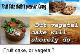 Fruitcake Meme - 25 best memes about fruit cake fruit cake memes